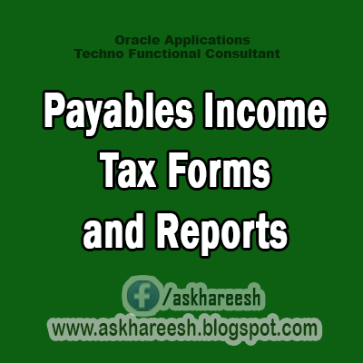 Payables Income Tax Forms and Reports,AskHareesh blog for OracleApps