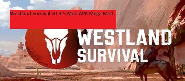 Westland Survival v0.9.5 Mod APK Mega Mod