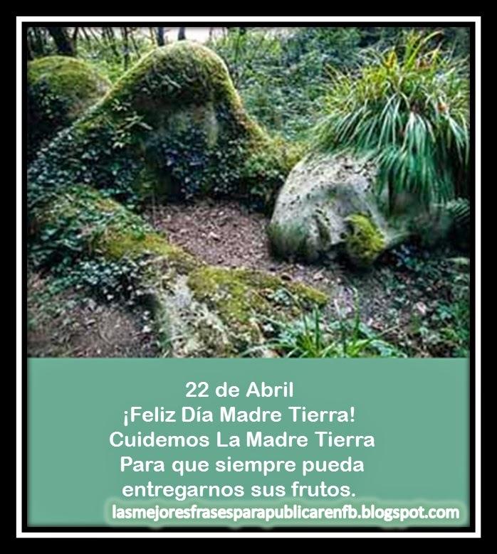Frases Día De La Madre Tierra: 22 De Abril Feliz Día Madre Tierra