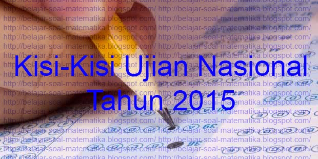 Kisi-kisi Ujian Nasional (UN) SMP/SMA 2015 Lengkap
