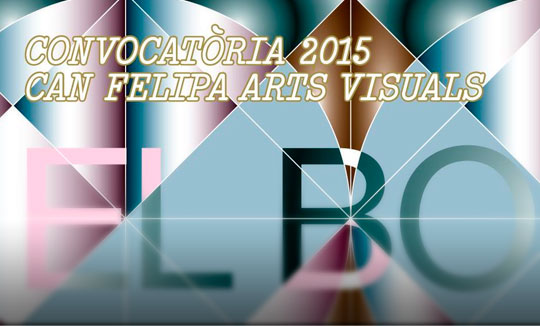 Convocatoria de Artes Visuales en Barcelona. Can Felipa Artes Visuales 2015