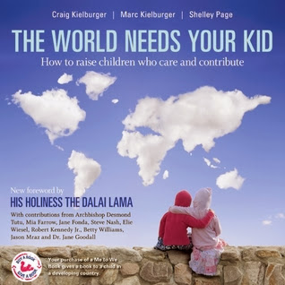 The World Needs Your Kid: Raising Children Who Care and Contribute' by Marc Kielburger, Craig Kielburger, and Shelley Page