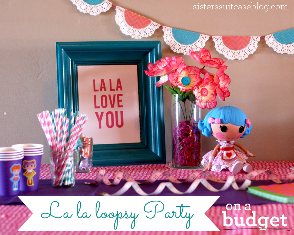 LaLaLoopsy Birthday Party Ideas On a BUDGET My Sisters