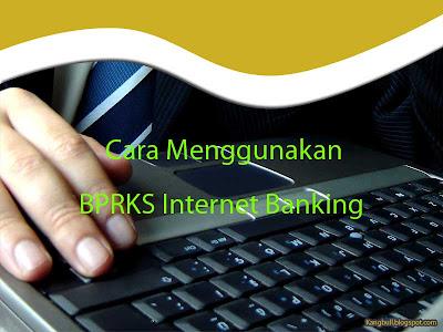 Cara Mudah Menggunakan BPRKS Internet Banking
