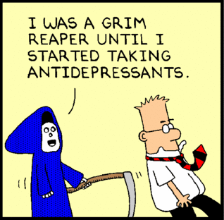 Dilbert strip -- I was a grim reaper until I started taking antidepressants