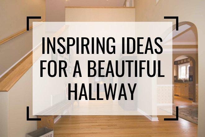 Inspiring Ideas for a Beautiful Hallway