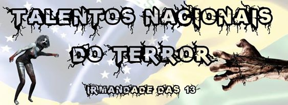 Irmandade das 13 - Talentos Nacionais do Terror [Parte II]