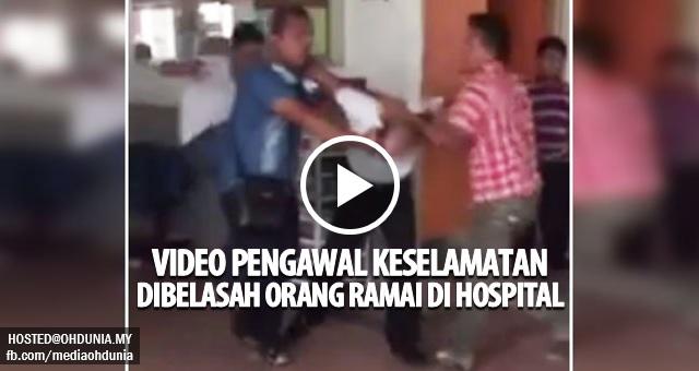 Video & Foto: Pengawal Keselamatan Hospital dibelasah orang ramai