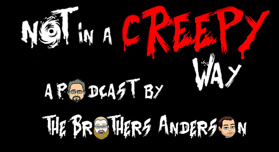 Not In A Creepy Way, the podcast