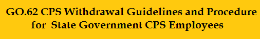 GO.62 CPS Withdrawal Guidelines and Procedure for CPS State Govt Employees