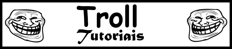 TroLL Tutoriais ;]