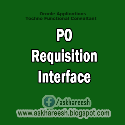 PO Requisition Interface,AskHareesh Blog for OracleApps