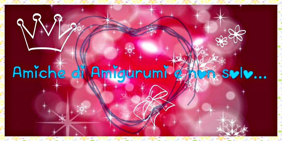 Amiche di Amigurumi e non solo...