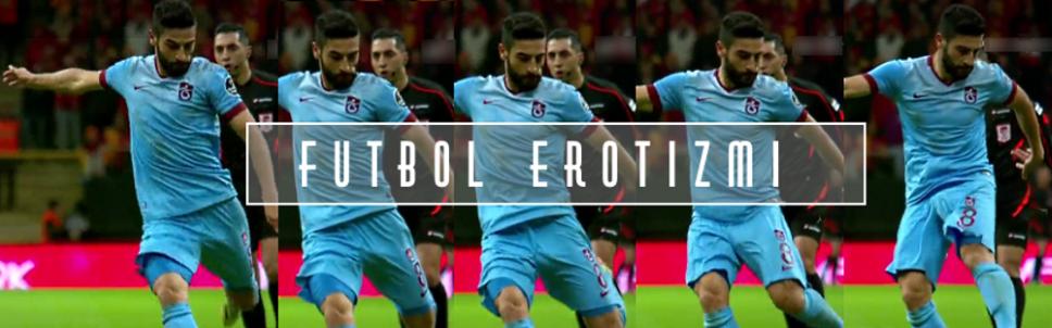 Futbol Erotizmi - Seksi Türk ve Yabancı Futbolcular