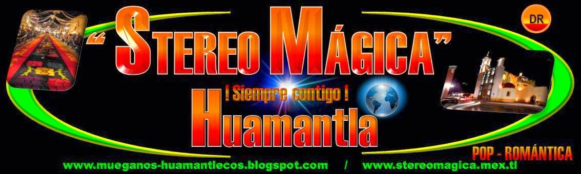 STEREO MÁGICA HUAMANTLA