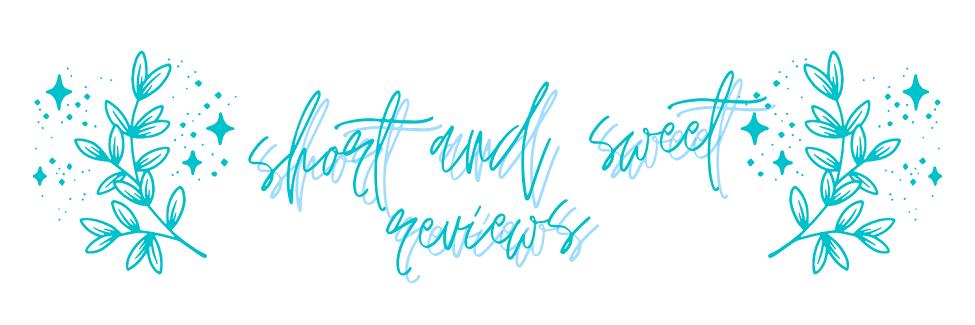 Short & Sweet Reviews