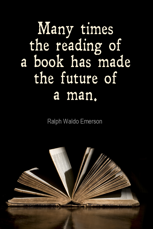 visual quote - image quotation for KNOWLEDGE - Many times the reading of a book has made the future of a man. - Ralph Waldo Emerson