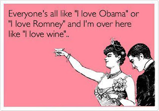 "Everyone's all like ""I love Obama"" or ""I love Romney"" and I'm over here like ""I love wine"""