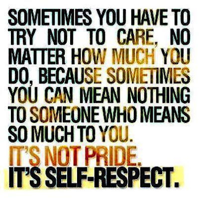 Sometimes you have to try not to care, no matter how much you do, because sometimes you can mean nothing to someone who means so much to you. It's not pride it's self-respect.