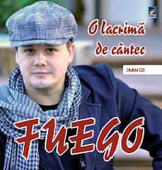"""Fuego - """"O lacrimă de cântec"""", lansare album dublu CD, martie 2013"""