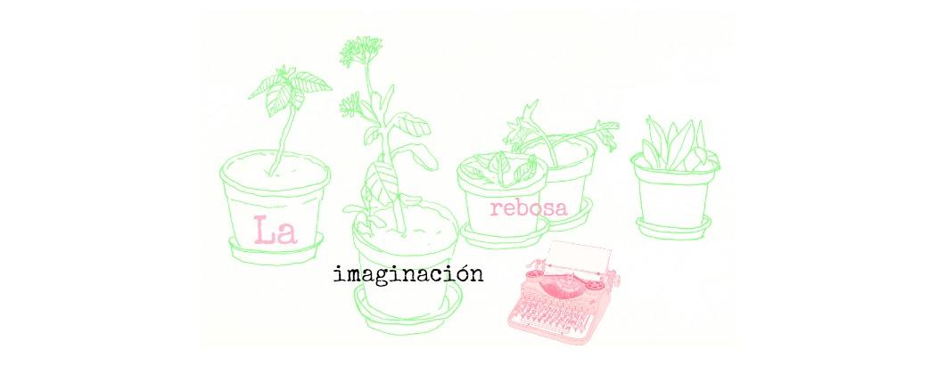 La imaginación rebosa.