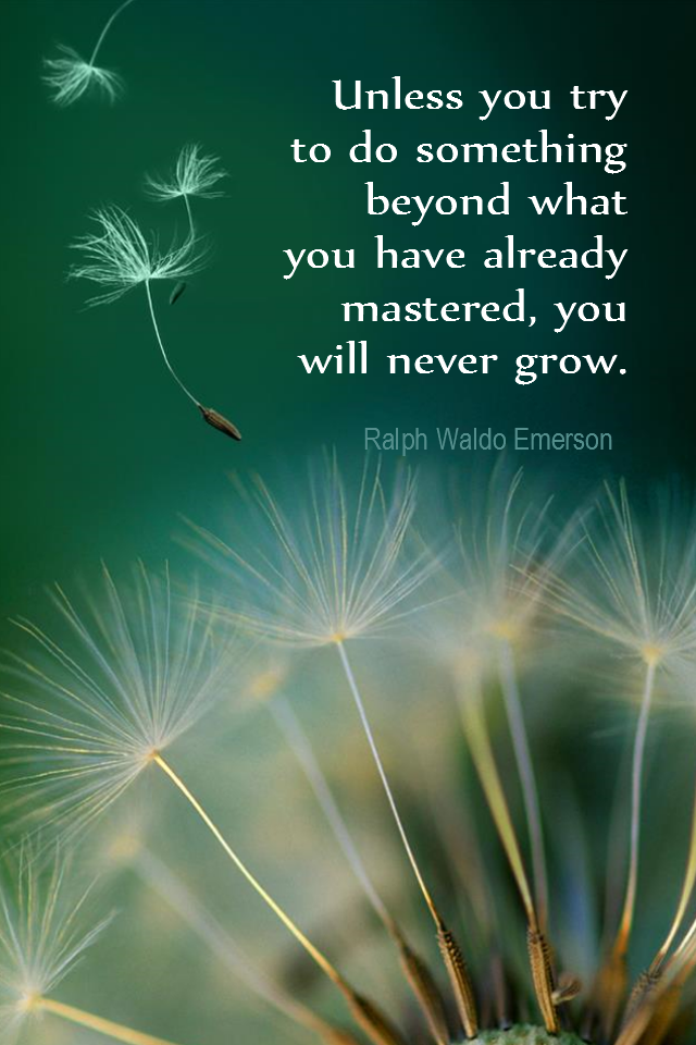 visual quote - image quotation for LEARNING - Unless you try to do something beyond what you have already mastered, you will never grow. – Ralph Waldo Emerson