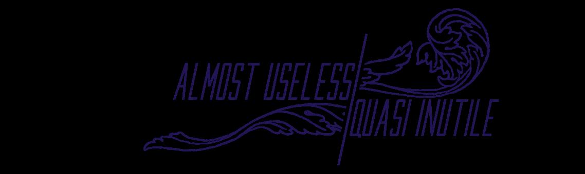 ALMOST USELESS /QUASI INUTILE