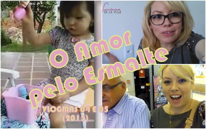 O Amor pelo Esmalte  VLOGMAS 04 E 05 2015