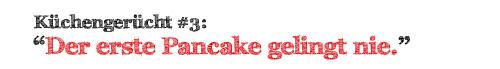 Der erste Pancake gelingt nie