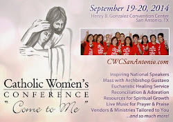 September 19 - 20, 2014: Catholic Women's Conference in San Antonio, Texas