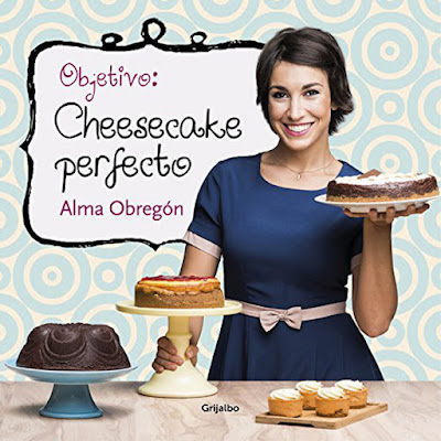LIBRO - Objetivo . Cheesecake Perfecto  Alma Obregón (Grijalbo - Marzo 2016)  RECETAS - COCINA   Comprar Amazon España