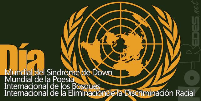 Día Internacional de la Eliminación de la Discriminación Racial,  Día Mundial de la Poesía,  Día Mundial del Síndrome de Down, Día Internacional de los Bosques