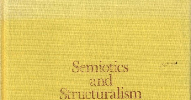 structuralism and semiotics Writer discussed: raymond carver's cathedral after marx and freud, where do we go things start to get exciting because semiotic analysis opens up the door to just about everything, and it.