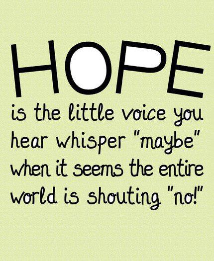 HOPE is the little voice you hear whisper