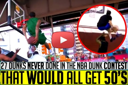 27 Dunks NEVER Done In The NBA Dunk Contest That Would ALL Get 50s! (VIDEO)