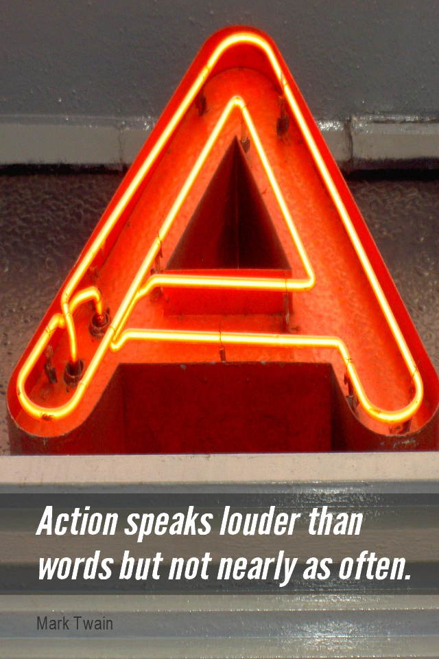 visual quote - image quotation for ACTION - Action speaks louder than words but not nearly so often. - Mark Twain