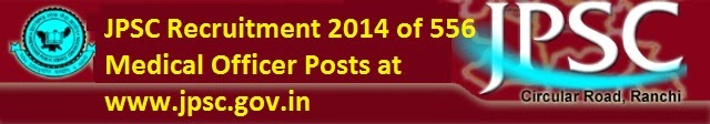 JPSC Recruitment 2014 of 556 Medical Officer Posts at jpsc.gov.in
