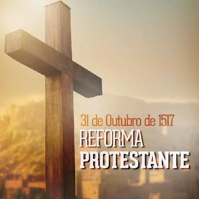 31 DE OUTUBRO DIA DA REFORMA PROTESTANTE