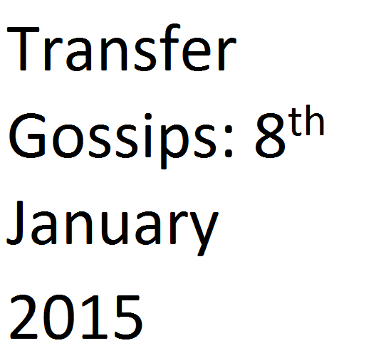 Transfer Gossips: 8th January 2015