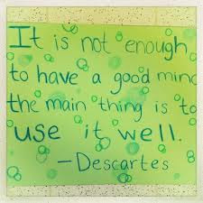 descartes quote - not enough to have a good mind