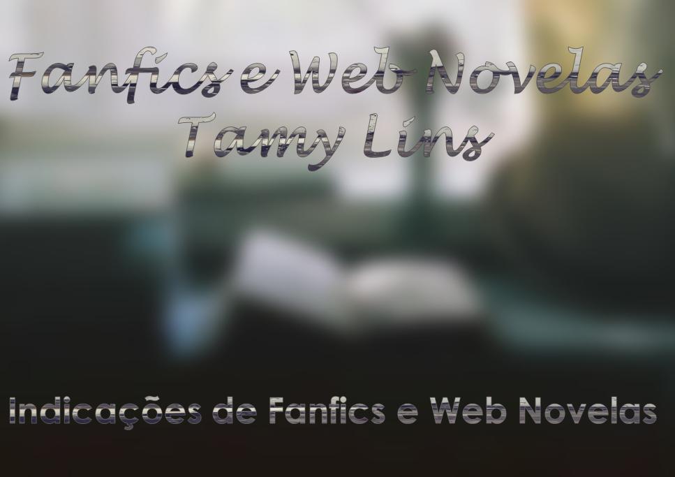 Fanfics e Web Novela Tamy Lins