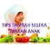 TIPS TAMBAH SELERA MAKAN ANAK SUPAYA TAK KURUS KERING