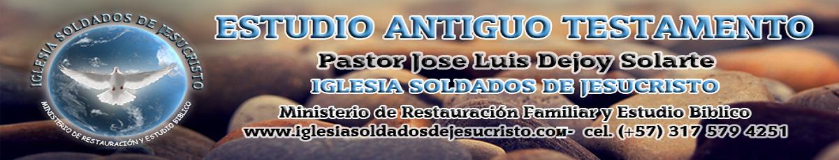 B. ANTIGUO TESTAMENTO: PASTOR JOSE LUIS DEJOY
