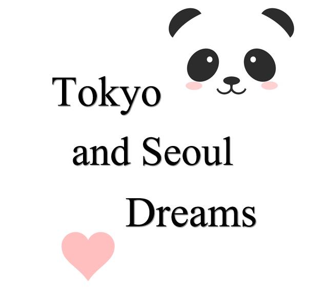 Tokyo and Seoul Dreams