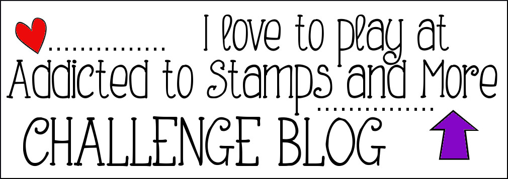 Addicted to Stamps and More Challenge Blog