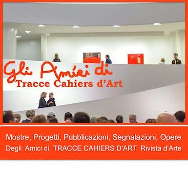<br>CHI SONO GLI AMICI DI TRACCE CAHIERS D&#39;ART?<br>Volete farne parte anche Voi? SCRIVETECI
