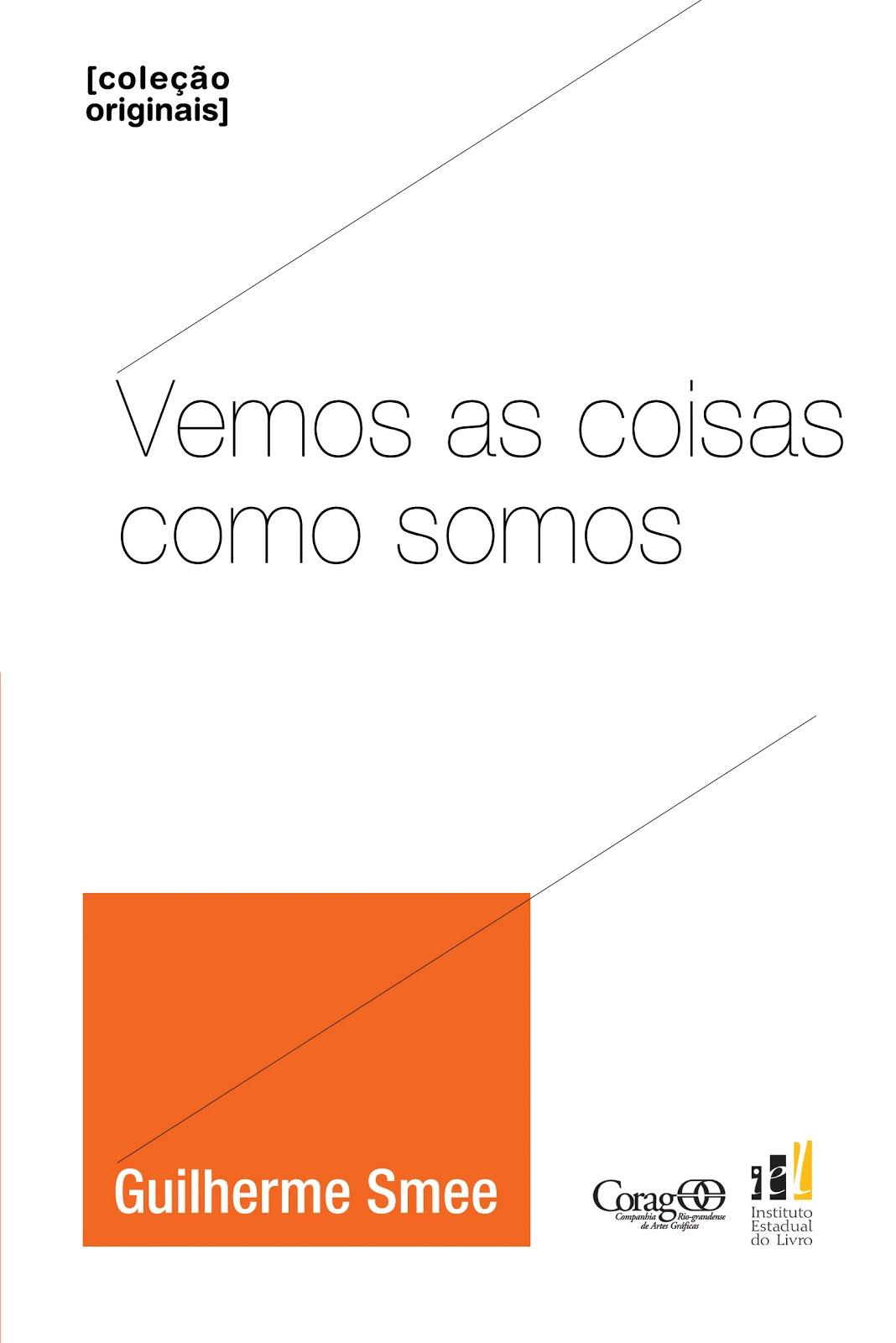 Vemos as coisas como somos, de Guilherme Smee (2012, IEL/Corag)