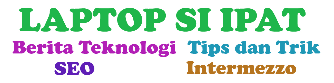Laptop Si Ipat - Media Blog Seputar Teknologi dan Bisnis Online