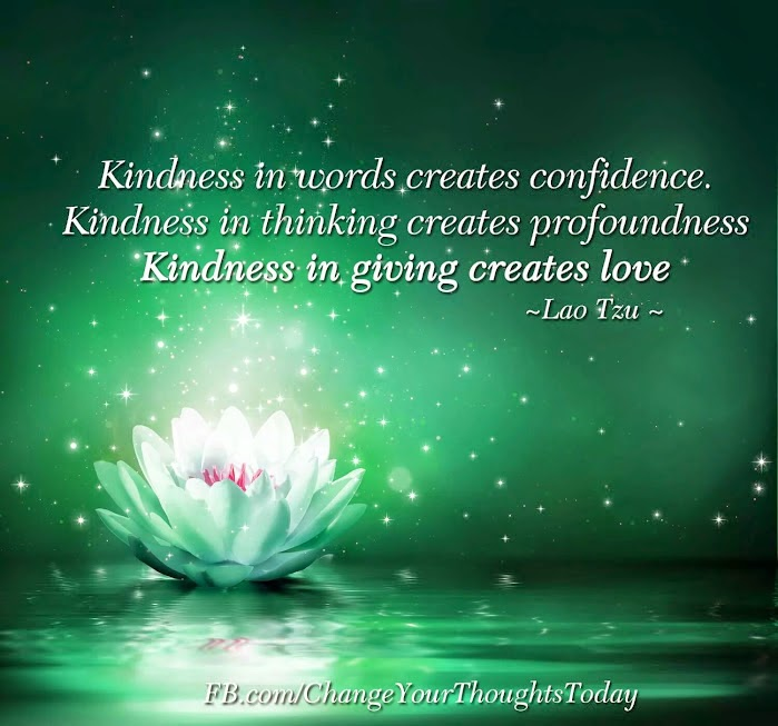 """Kindness in words creates confidence. Kindness in thinking creates profoundness. Kindness in giving creates love."" ~ Lao Tzu Picture of a lotus flower. FB.com/ChangeYourThoughtsToday"