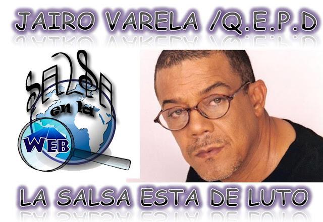 ► Fallece Jairo Varela / La SALSA esta de Luto